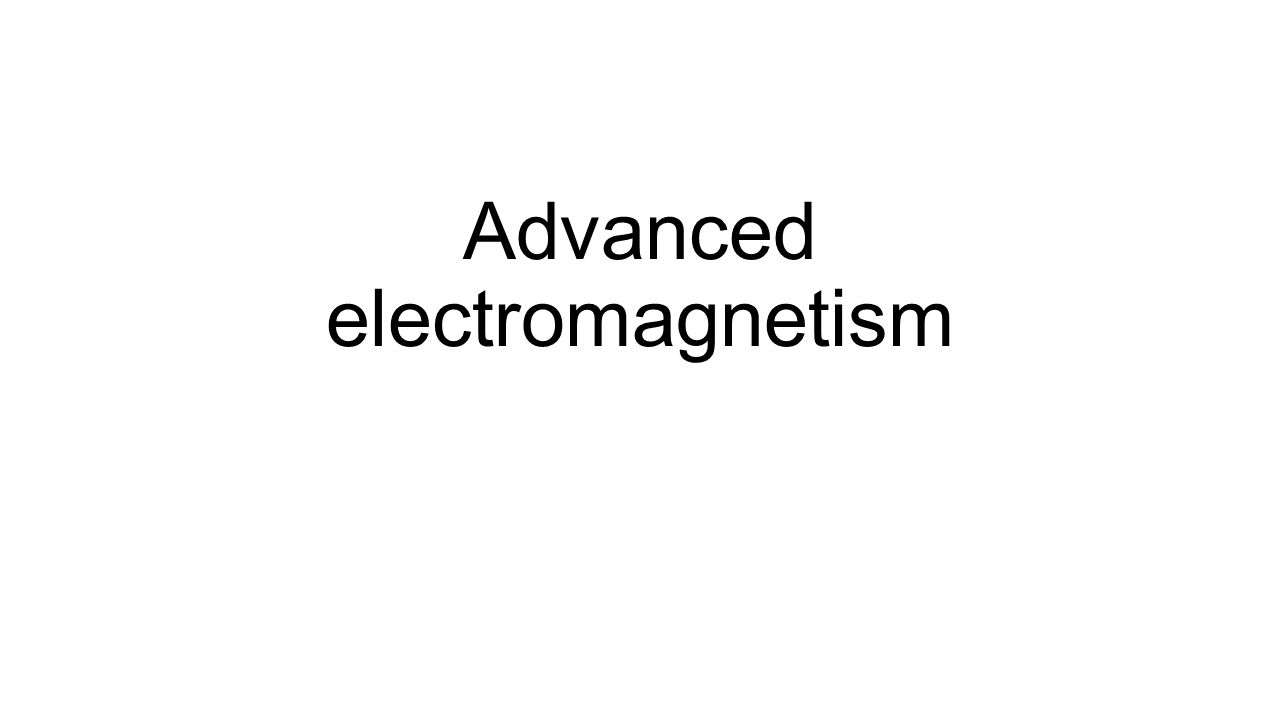Advanced electromagnetism