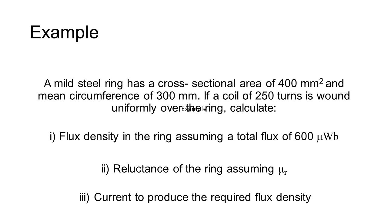 Example A mild steel ring has a cross- sectional area of 400 mm 2 and mean circumference of 300 mm.