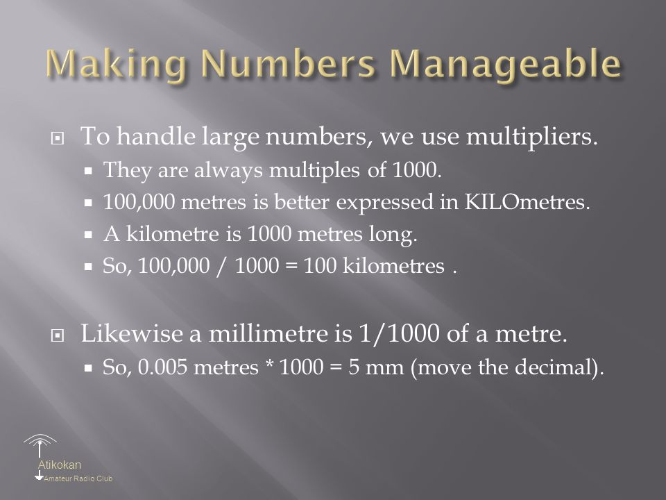 Atikokan Amateur Radio Club  To handle large numbers, we use multipliers.