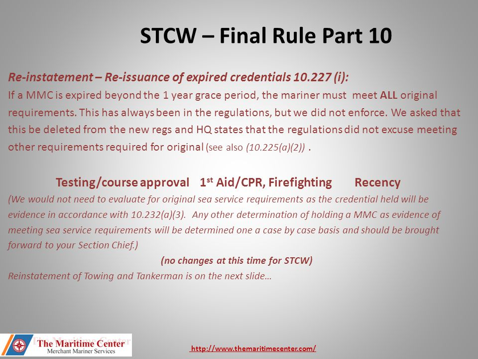 Re-instatement – Re-issuance of expired credentials 10.227 (i): If a MMC is expired beyond the 1 year grace period, the mariner must meet ALL original requirements.