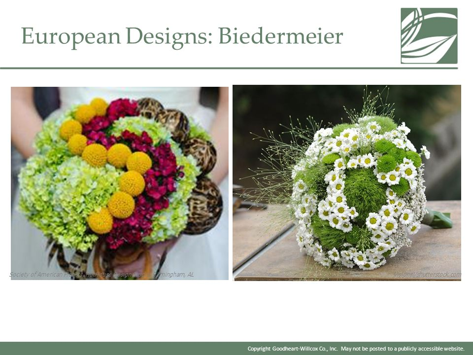 Copyright Goodheart-Willcox Co., Inc. May not be posted to a publicly accessible website. European Designs: Biedermeier Society of American Florists,