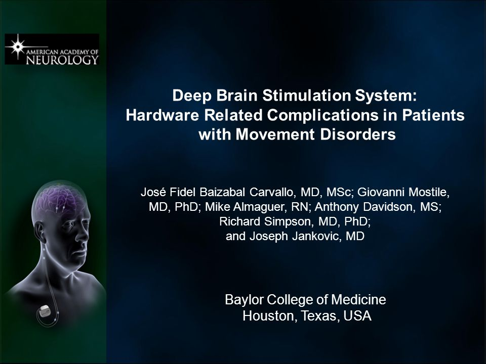 Deep Brain Stimulation System: Hardware Related Complications in Patients with Movement Disorders José Fidel Baizabal Carvallo, MD, MSc; Giovanni Most
