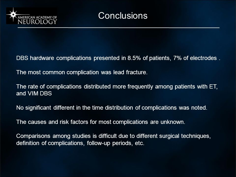 Conclusions DBS hardware complications presented in 8.5% of patients, 7% of electrodes. The most common complication was lead fracture. The rate of co