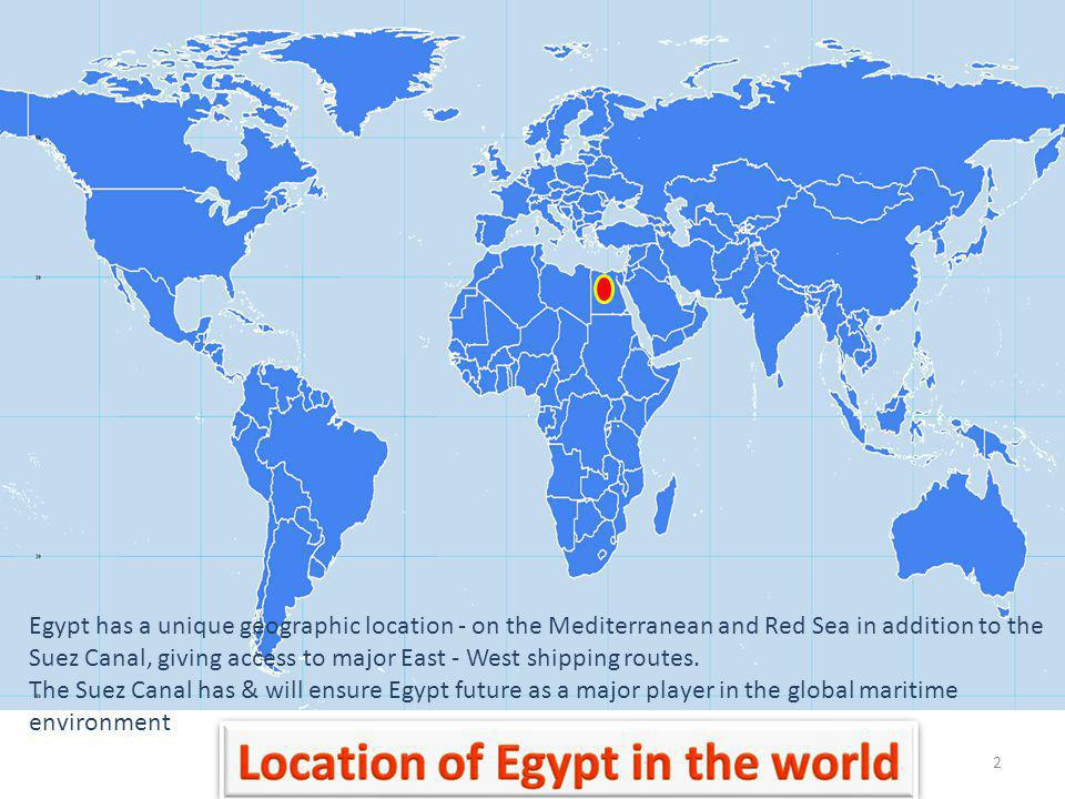 2 Egypt has a unique geographic location - on the Mediterranean and Red Sea in addition to the Suez Canal, giving access to major East - West shipping