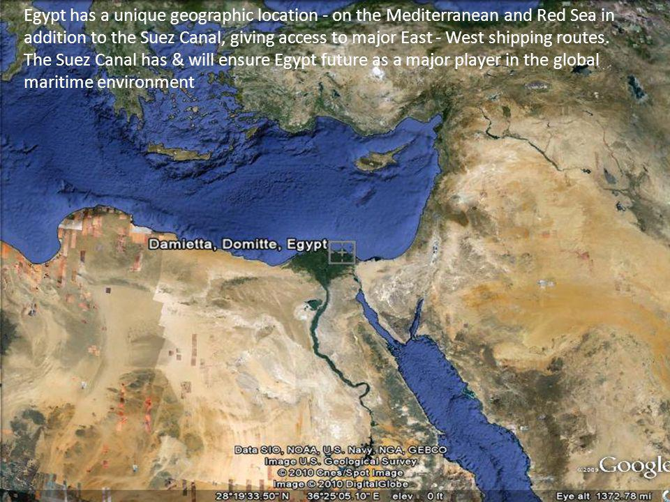 3 Egypt has a unique geographic location - on the Mediterranean and Red Sea in addition to the Suez Canal, giving access to major East - West shipping