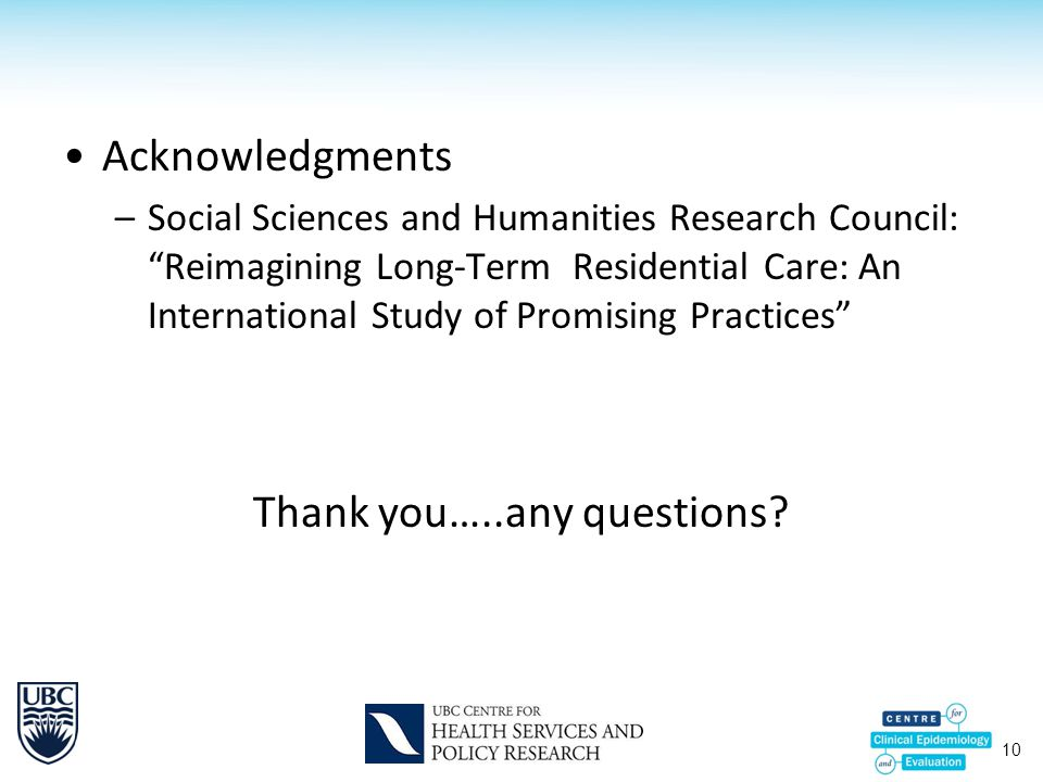 """10 Acknowledgments –Social Sciences and Humanities Research Council: """"Reimagining Long-Term Residential Care: An International Study of Promising Prac"""