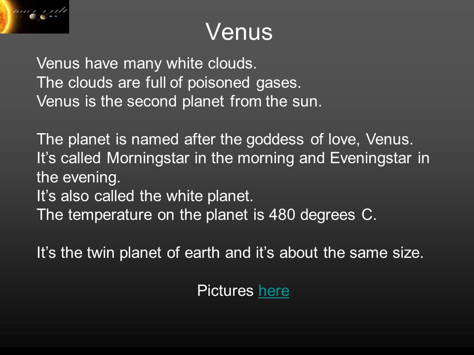 Venus Venus have many white clouds. The clouds are full of poisoned gases.