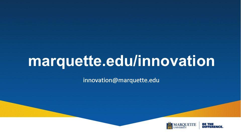 marquette.edu/innovation innovation@marquette.edu