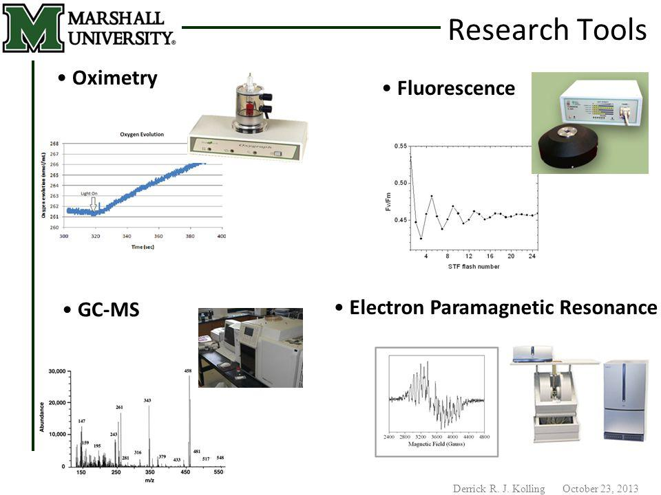 Derrick R. J. Kolling October 23, 2013 Research Tools Oximetry Fluorescence GC-MS Electron Paramagnetic Resonance
