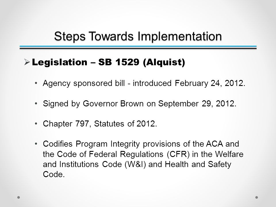 Steps Towards Implementation  Legislation – SB 1529 (Alquist) Agency sponsored bill - introduced February 24, 2012.