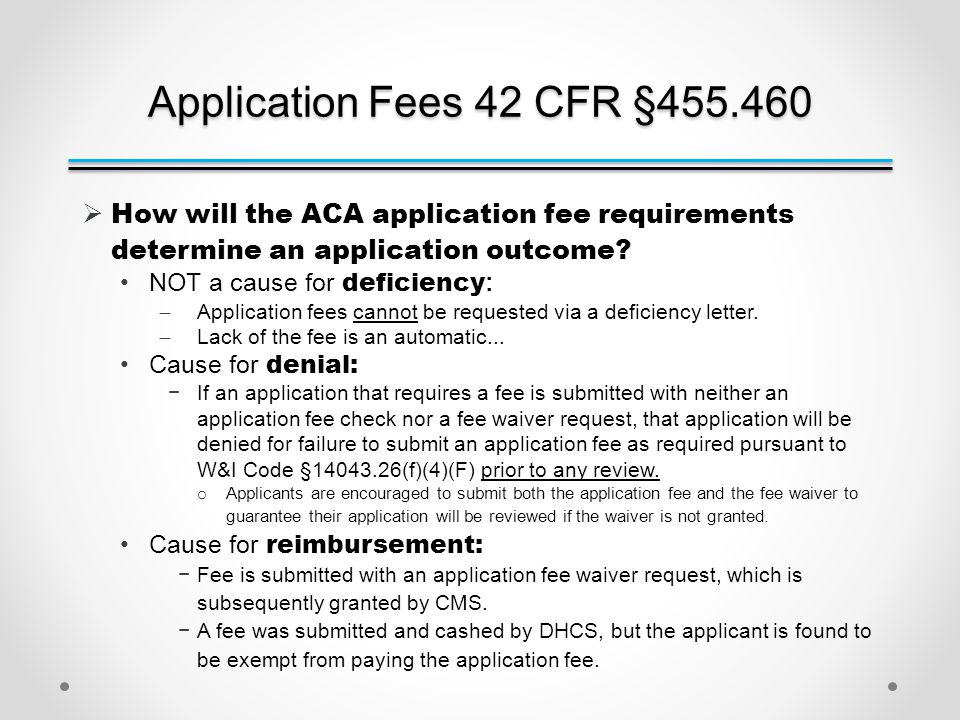 Application Fees 42 CFR §455.460  How will the ACA application fee requirements determine an application outcome.
