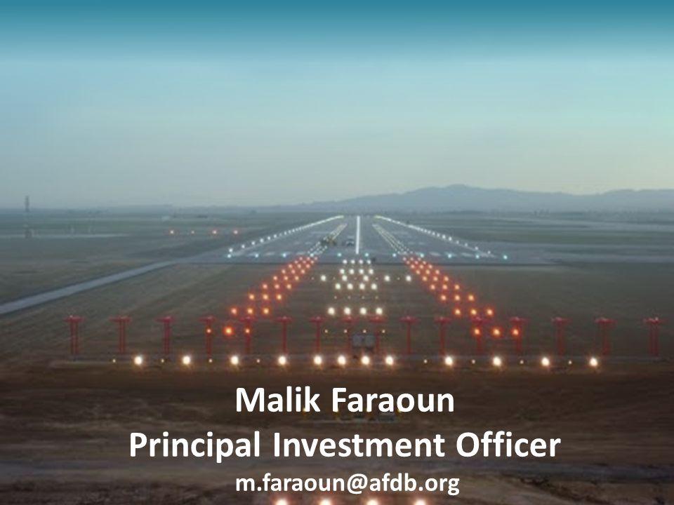 Malik Faraoun Principal Investment Officer m.faraoun@afdb.org