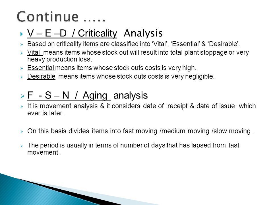  V – E –D / Criticality Analysis  Based on criticality items are classified into 'Vital', 'Essential' & 'Desirable'.