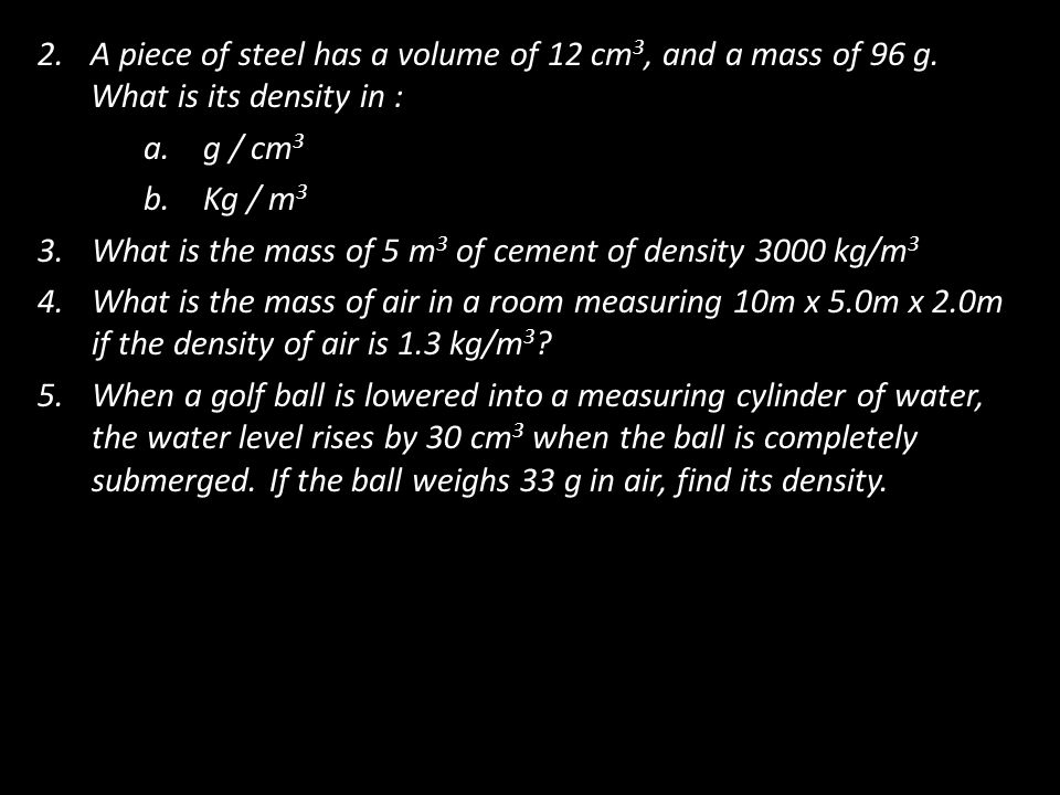 A block of aluminum occupies a volume of 15.0 mL and weighs 40.5 g.