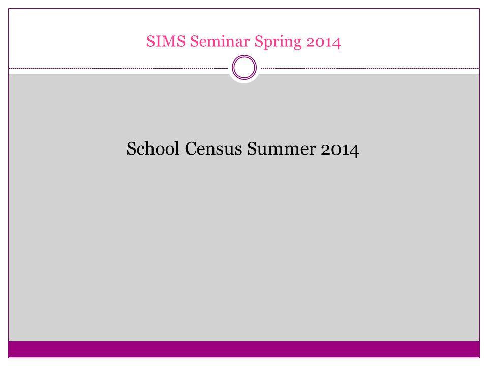 SIMS Seminar Spring 2014 School Census Summer 2014
