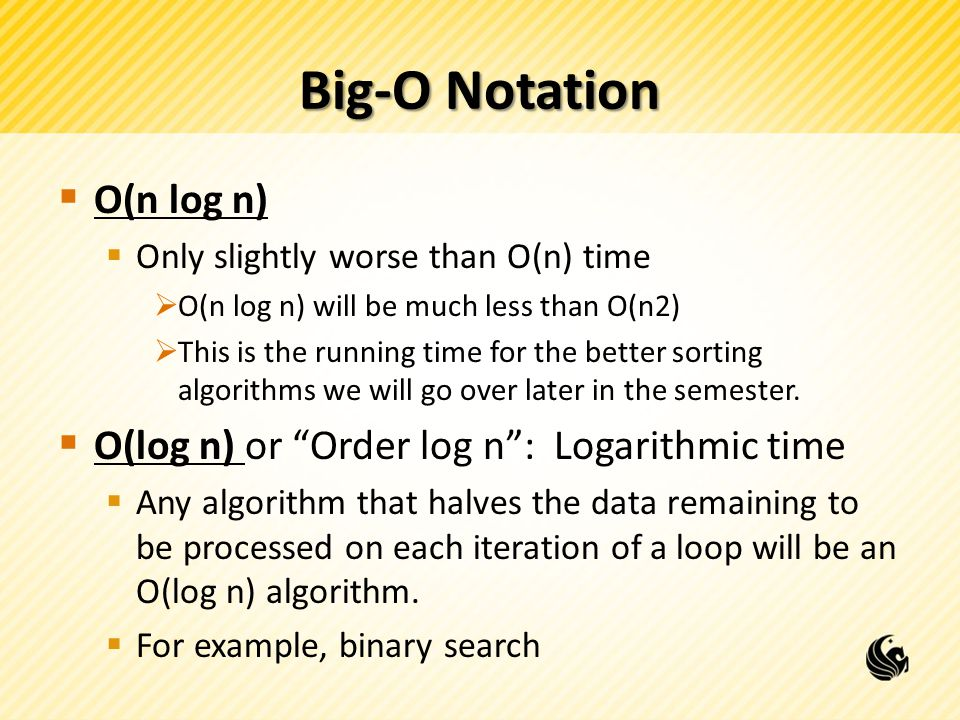 Big-O Notation  O(n log n)  Only slightly worse than O(n) time  O(n log n) will be much less than O(n2)  This is the running time for the better sorting algorithms we will go over later in the semester.