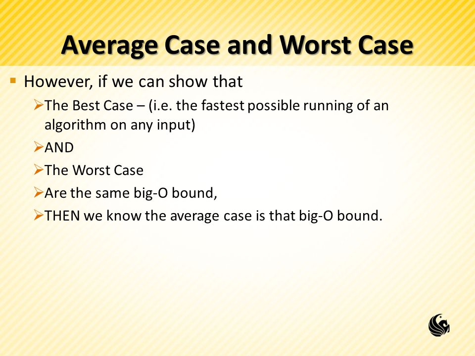 Average Case and Worst Case  However, if we can show that  The Best Case – (i.e.