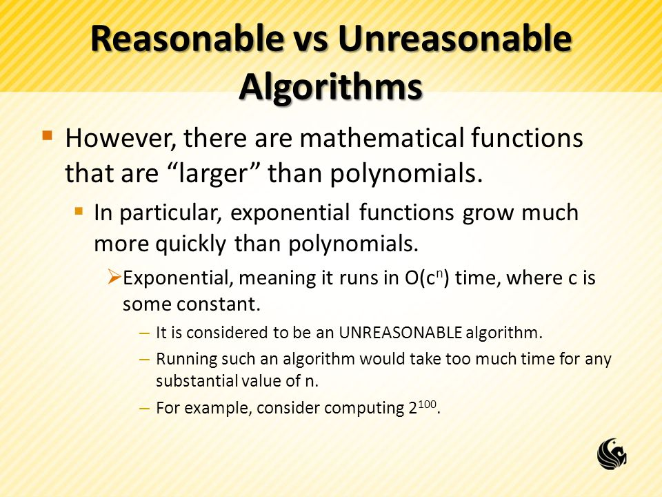 Reasonable vs Unreasonable Algorithms  However, there are mathematical functions that are larger than polynomials.