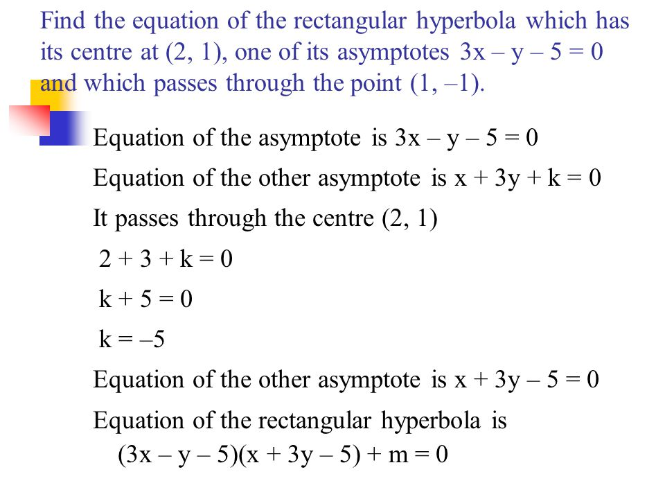 Find the equation of the rectangular hyperbola which has its centre at (2, 1), one of its asymptotes 3x – y – 5 = 0 and which passes through the point