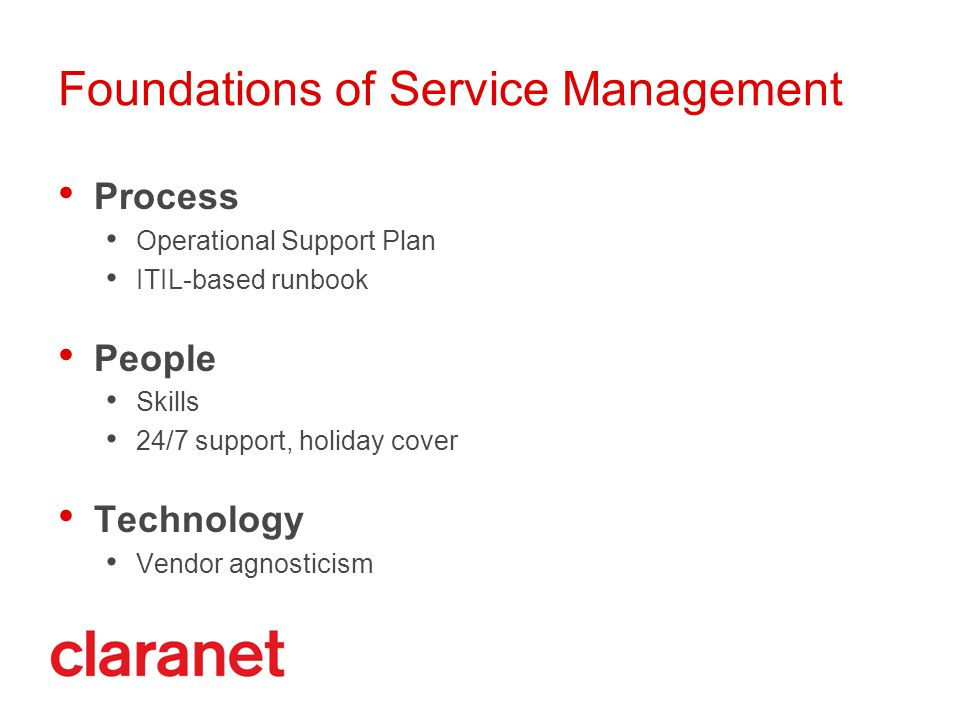 Foundations of Service Management Process Operational Support Plan ITIL-based runbook People Skills 24/7 support, holiday cover Technology Vendor agnosticism