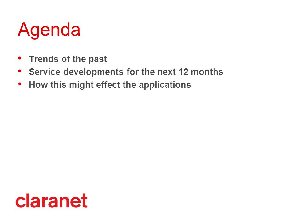 Agenda Trends of the past Service developments for the next 12 months How this might effect the applications
