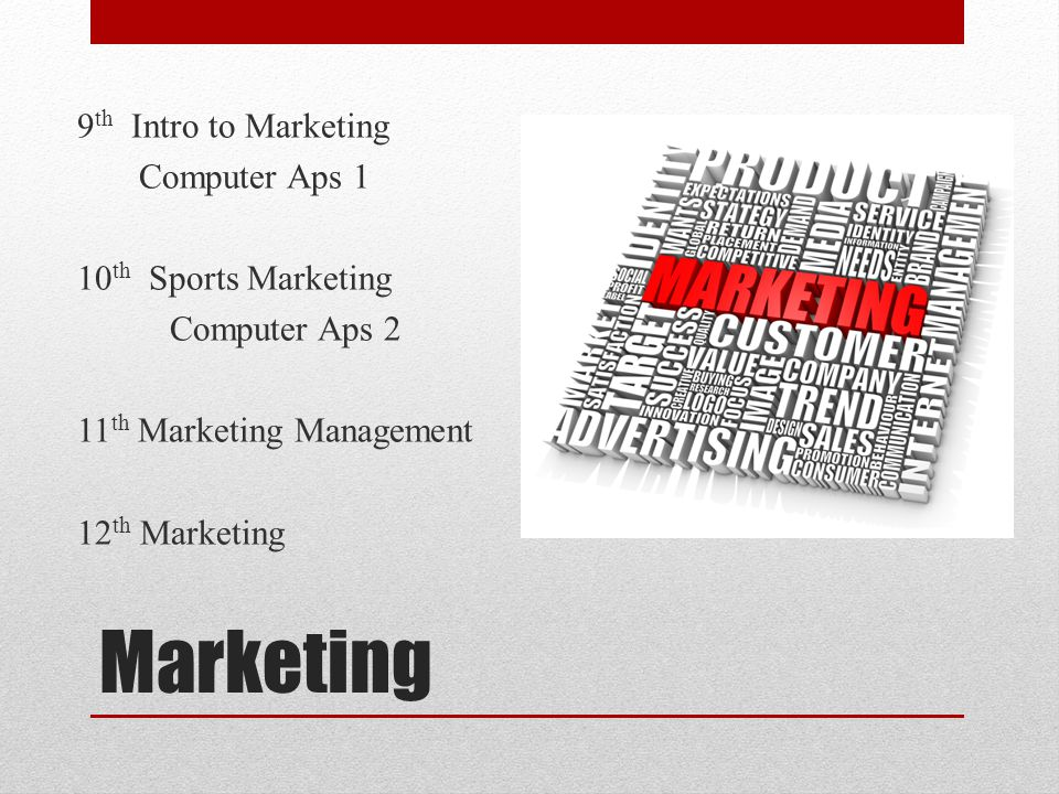 Marketing 9 th Intro to Marketing Computer Aps 1 10 th Sports Marketing Computer Aps 2 11 th Marketing Management 12 th Marketing
