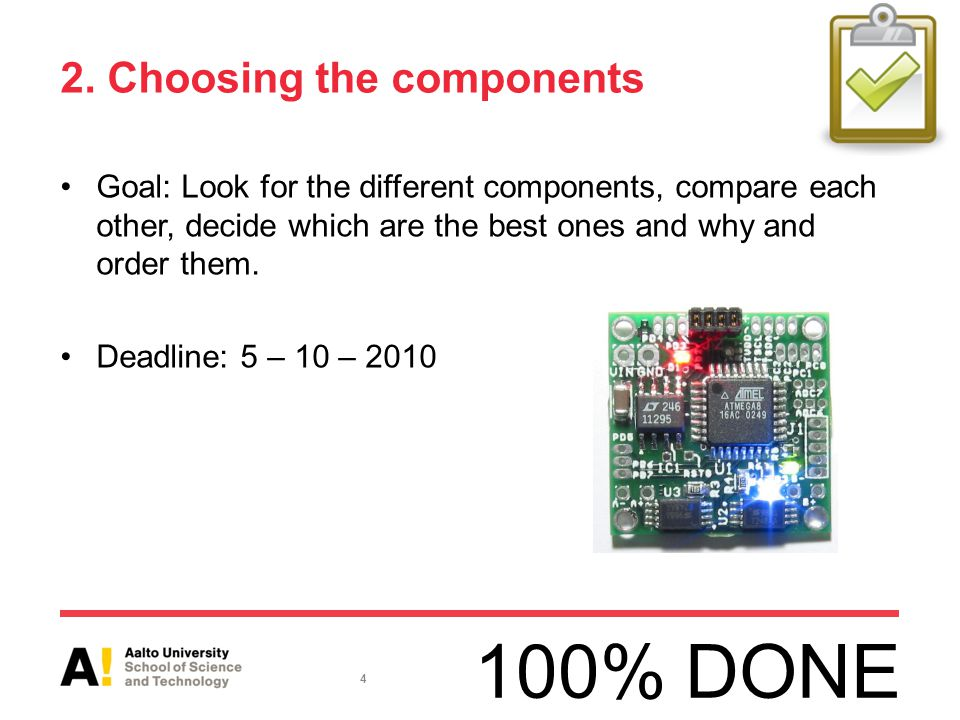 2. Choosing the components Goal: Look for the different components, compare each other, decide which are the best ones and why and order them. Deadlin
