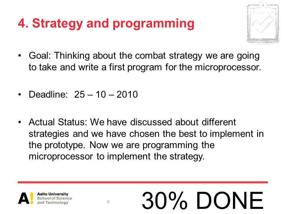 4. Strategy and programming Goal: Thinking about the combat strategy we are going to take and write a first program for the microprocessor. Deadline: