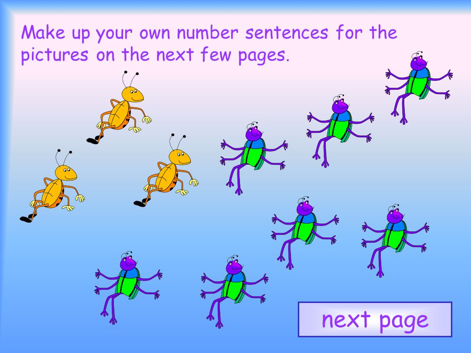 Make up your own number sentences for the pictures on the next few pages. next page