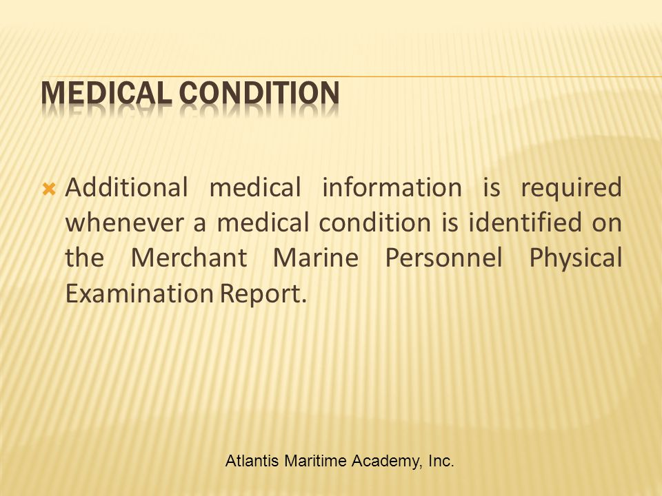  Additional medical information is required whenever a medical condition is identified on the Merchant Marine Personnel Physical Examination Report.