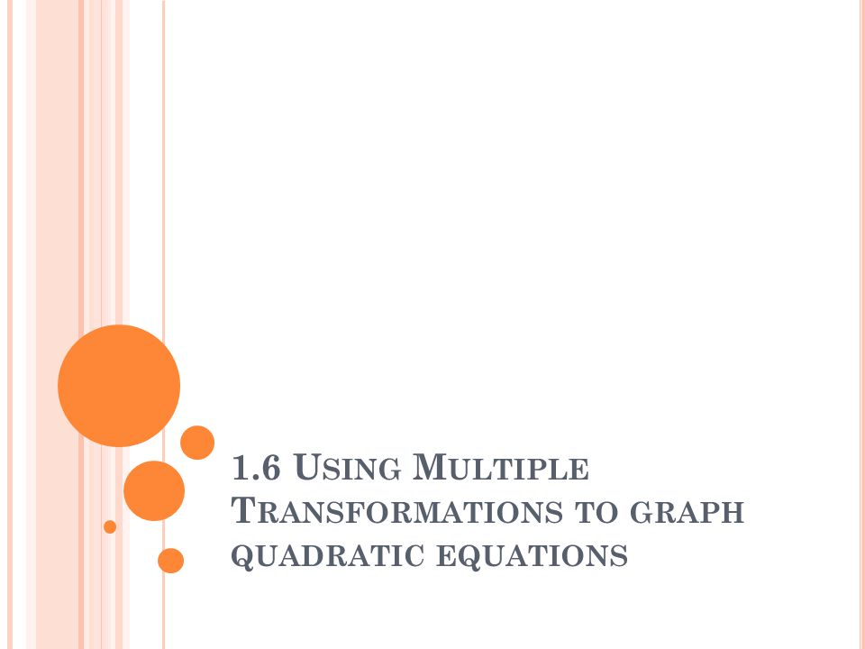 1.6 U SING M ULTIPLE T RANSFORMATIONS TO GRAPH QUADRATIC EQUATIONS