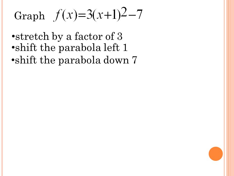 Graph shift the parabola left 1 shift the parabola down 7 stretch by a factor of 3