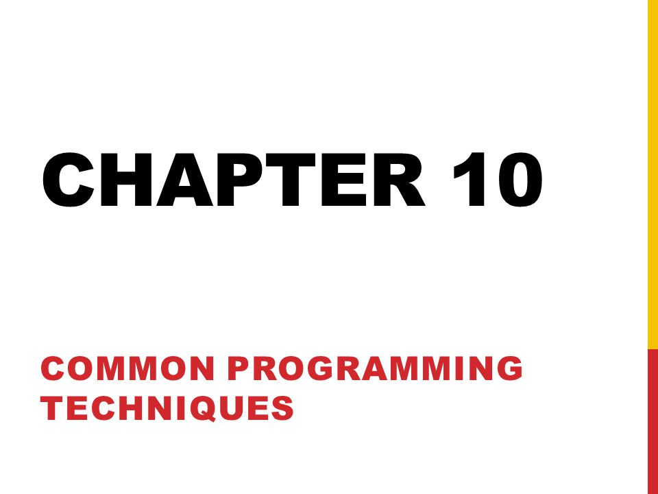 CHAPTER 10 COMMON PROGRAMMING TECHNIQUES