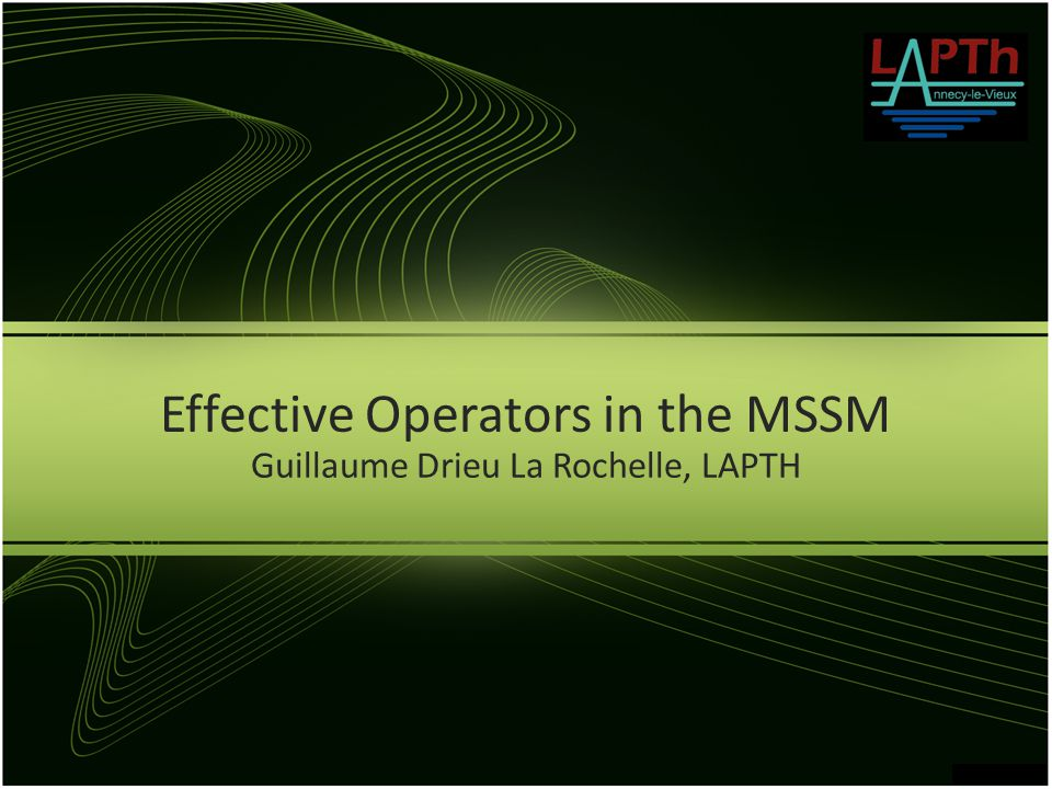 Effective Operators in the MSSM Guillaume Drieu La Rochelle, LAPTH