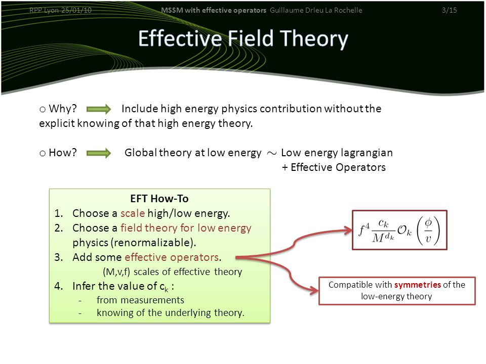 o Why? Include high energy physics contribution without the explicit knowing of that high energy theory. o How? Global theory at low energy Low energy