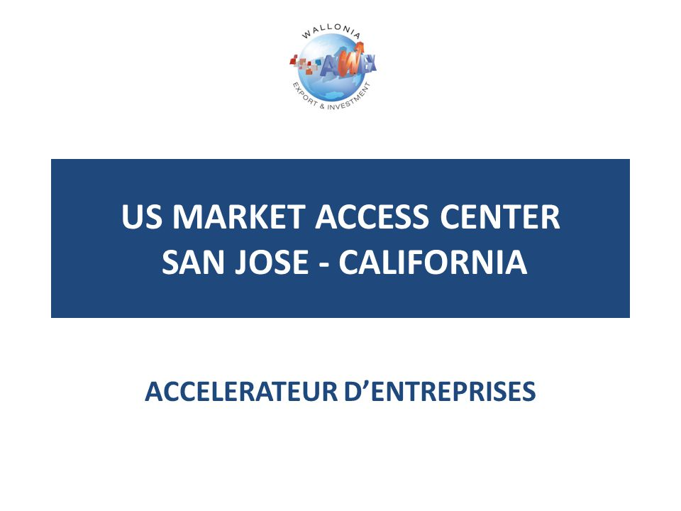 US MARKET ACCESS CENTER SAN JOSE - CALIFORNIA ACCELERATEUR D'ENTREPRISES