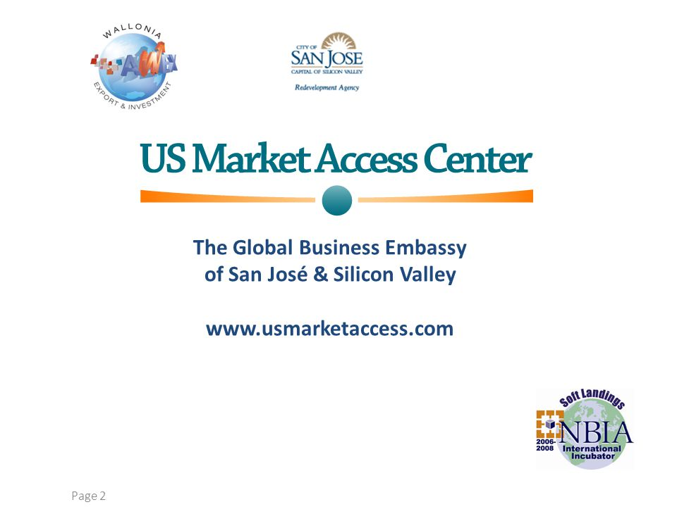 The Global Business Embassy of San José & Silicon Valley www.usmarketaccess.com Page 2 Copyright © 2007 US Market Access Center