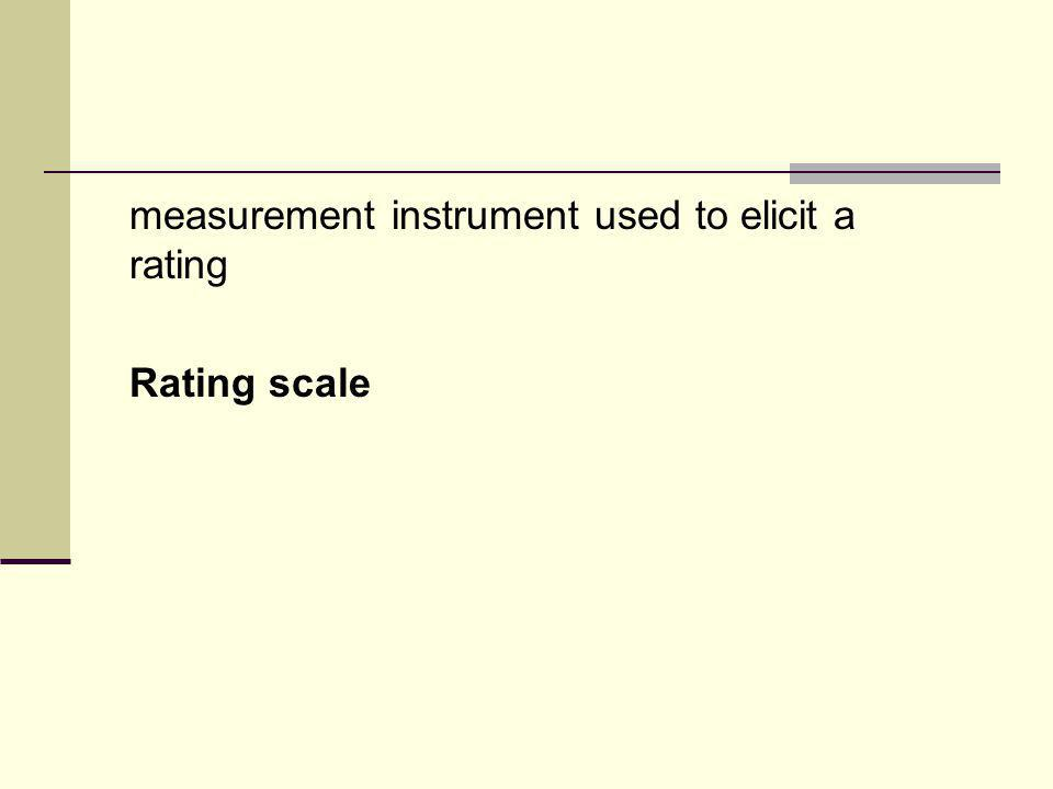 measurement instrument used to elicit a rating Rating scale