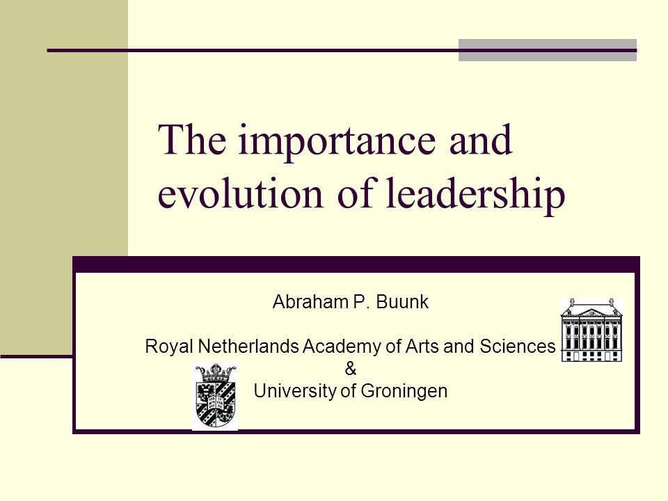 The importance and evolution of leadership Abraham P.