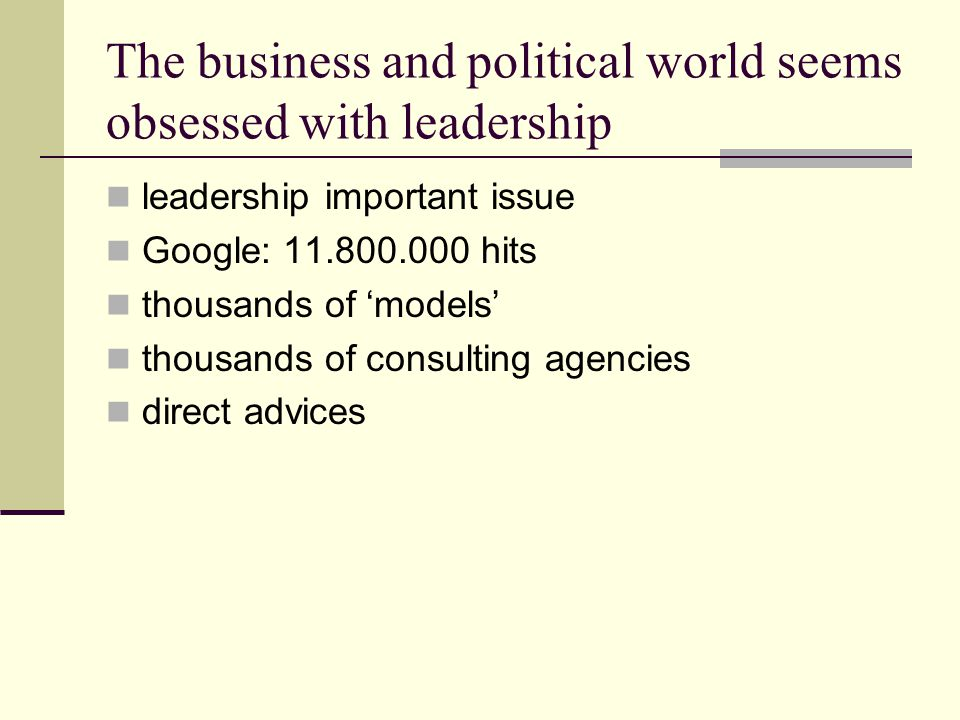 The business and political world seems obsessed with leadership leadership important issue Google: 11.800.000 hits thousands of 'models' thousands of consulting agencies direct advices