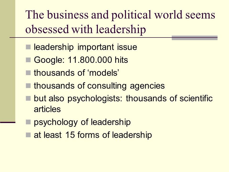 The business and political world seems obsessed with leadership leadership important issue Google: 11.800.000 hits thousands of 'models' thousands of