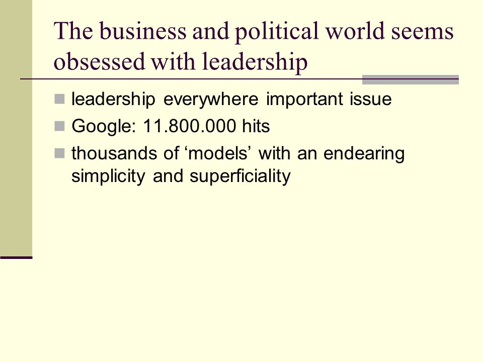 The business and political world seems obsessed with leadership leadership everywhere important issue Google: 11.800.000 hits thousands of 'models' with an endearing simplicity and superficiality