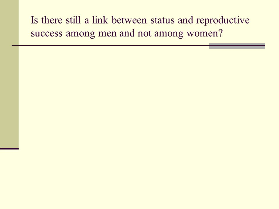 Is there still a link between status and reproductive success among men and not among women