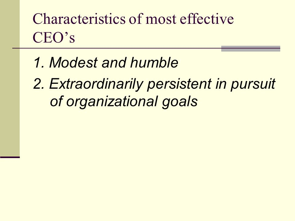 Characteristics of most effective CEO's 1. Modest and humble 2.