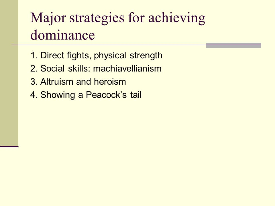 Major strategies for achieving dominance 1. Direct fights, physical strength 2.