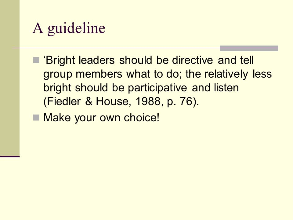 A guideline 'Bright leaders should be directive and tell group members what to do; the relatively less bright should be participative and listen (Fied