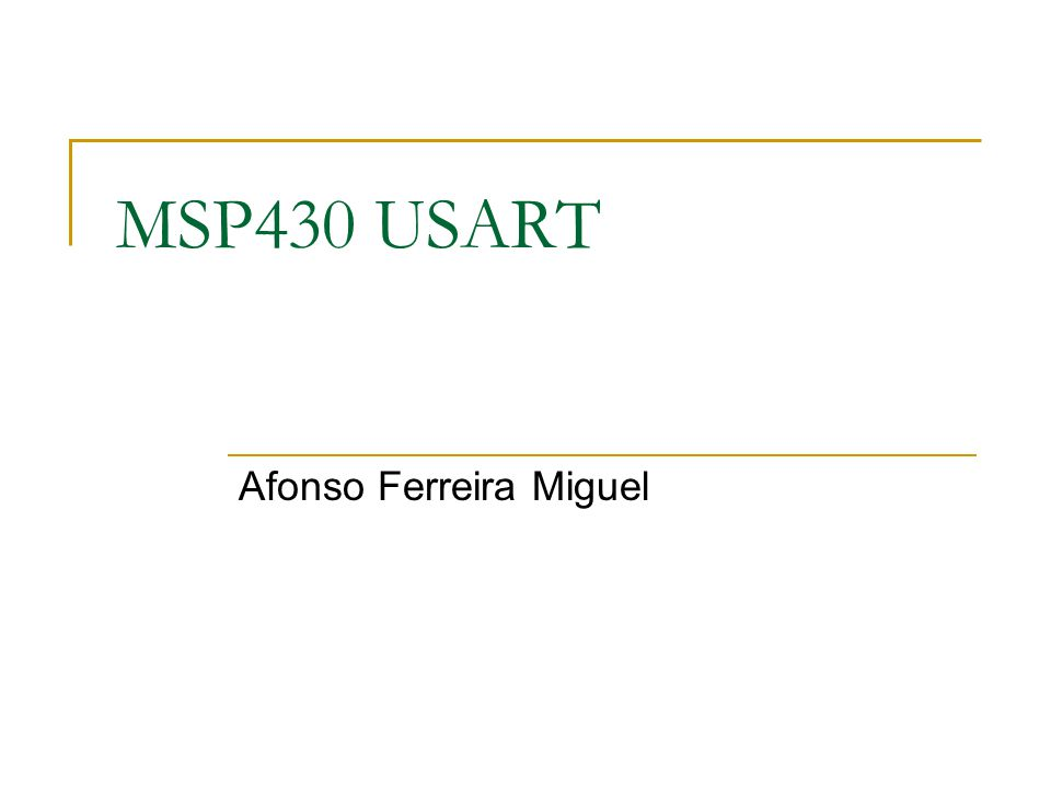 MSP430 USART Afonso Ferreira Miguel
