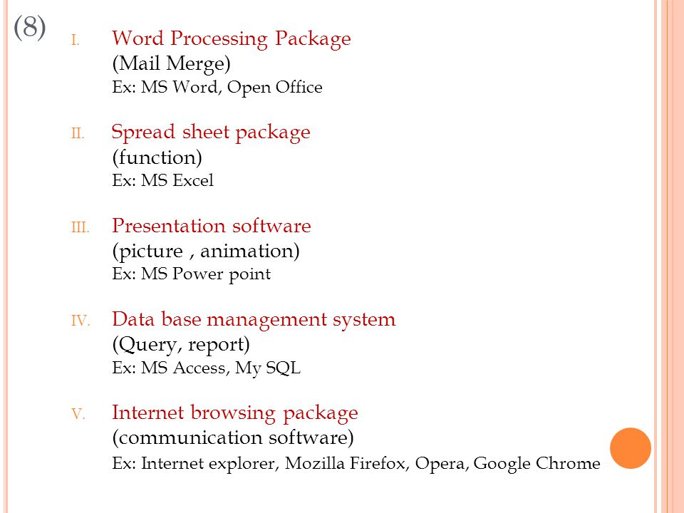 (8) I. Word Processing Package (Mail Merge) Ex: MS Word, Open Office II.