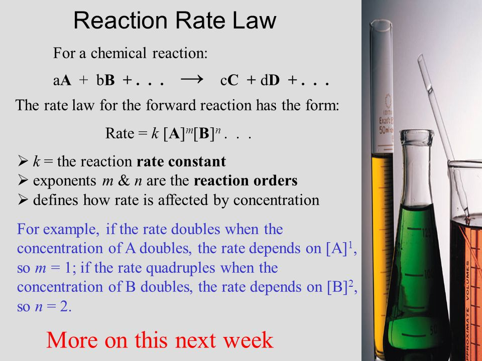 Reaction Rate Law For a chemical reaction: aA + bB +...