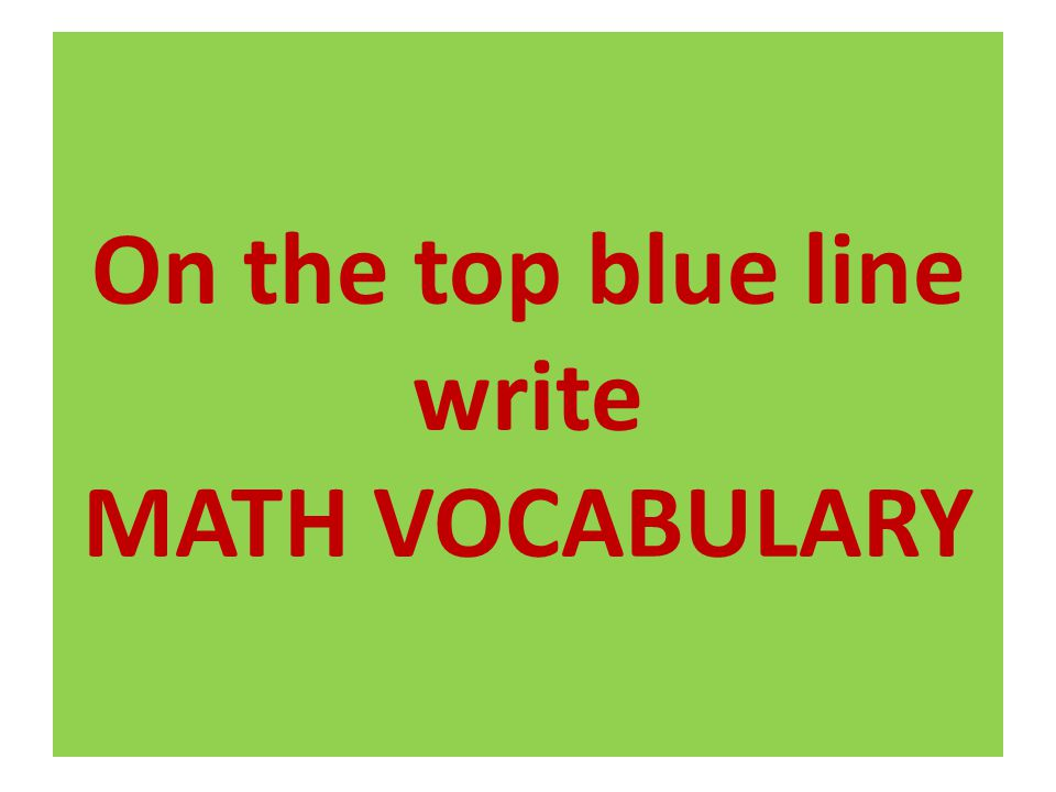 On the top blue line write MATH VOCABULARY